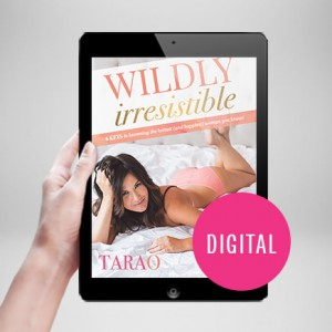 Wildly Irresistible – 6 Keys To Becoming The Hottest (And Happiest) Woman You Know!